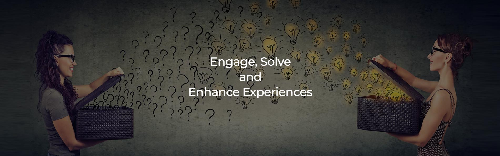 Engage Solve and Enhance Experiences